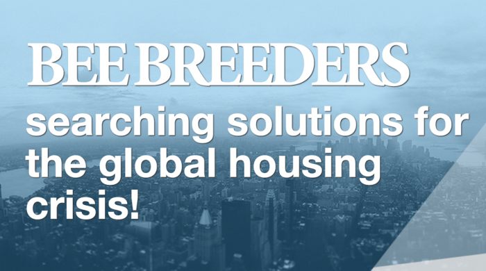 Bee Breeders Searching Solutions For The Global Housing Crisis!